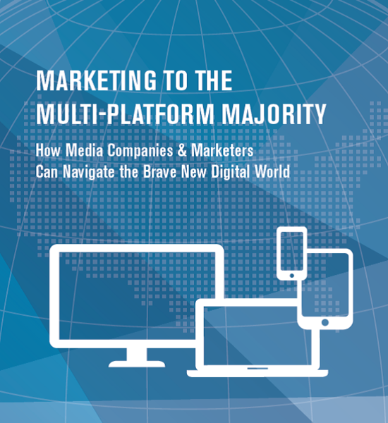Five Strategies for Effectively Marketing to the Multi-Platform Majority