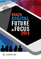 comScore's Latest 2014 Brazil Digital Future in Focus Report is Available